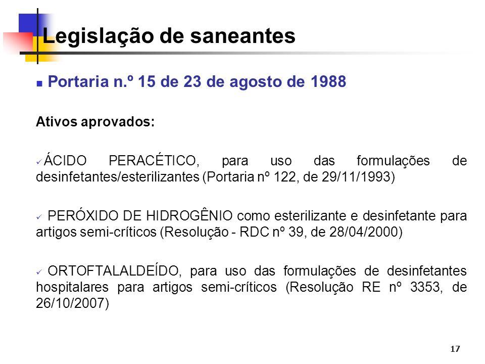 17 Legislação de saneantes Portaria n.º 15 de 23 de agosto de 1988 Ativos aprovados: ÁCIDO PERACÉTICO, para uso das formulações de desinfetantes/ester