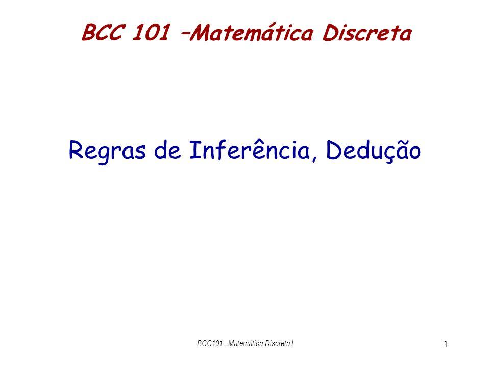 1 BCC 101 –Matemática Discreta Regras de Inferência, Dedução BCC101 - Matemática Discreta I