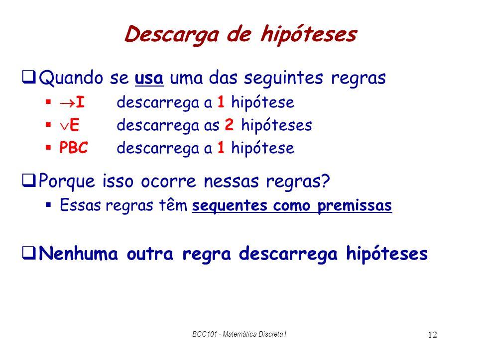 12 Descarga de hipóteses Quando se usa uma das seguintes regras Idescarrega a 1 hipótese Edescarrega as 2 hipóteses PBCdescarrega a 1 hipótese Porque