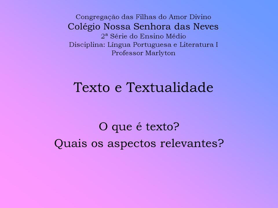 Texto e Textualidade O que é texto? Quais os aspectos relevantes? Congregação das Filhas do Amor Divino Colégio Nossa Senhora das Neves 2ª Série do En