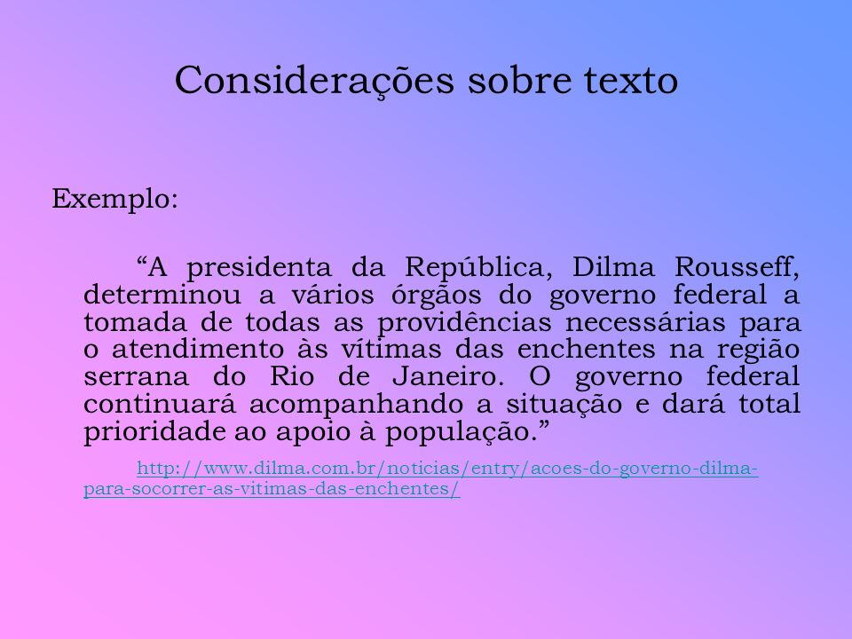 Considerações sobre texto Exemplo: A presidenta da República, Dilma Rousseff, determinou a vários órgãos do governo federal a tomada de todas as provi