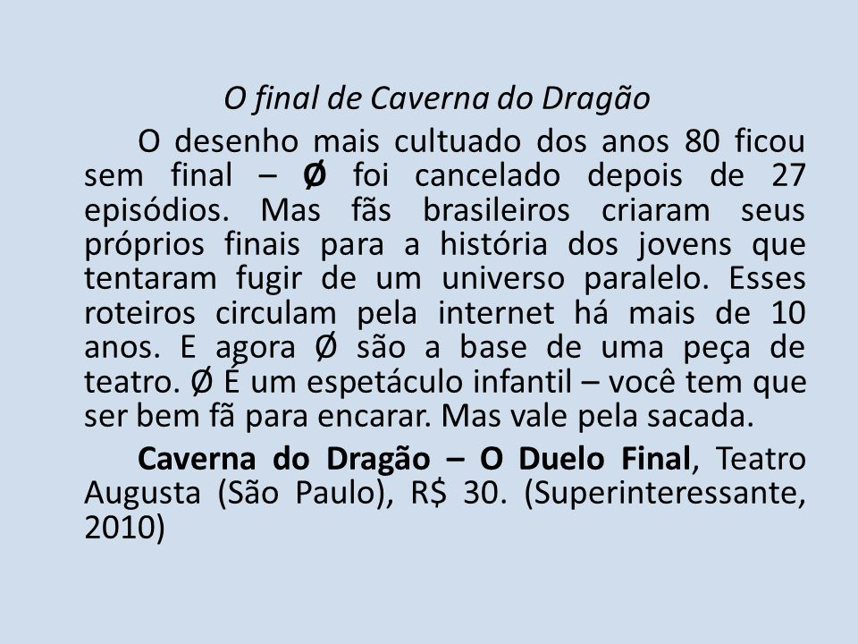 O final de Caverna do Dragão O desenho mais cultuado dos anos 80 ficou sem final – Ø foi cancelado depois de 27 episódios. Mas fãs brasileiros criaram