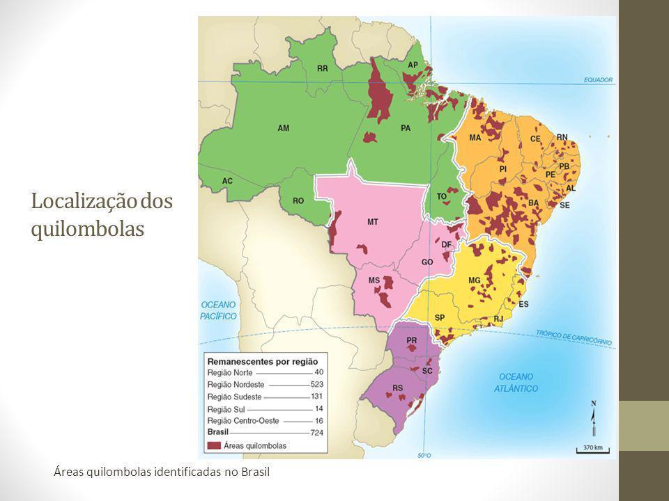 Localização dos quilombolas Áreas quilombolas identificadas no Brasil