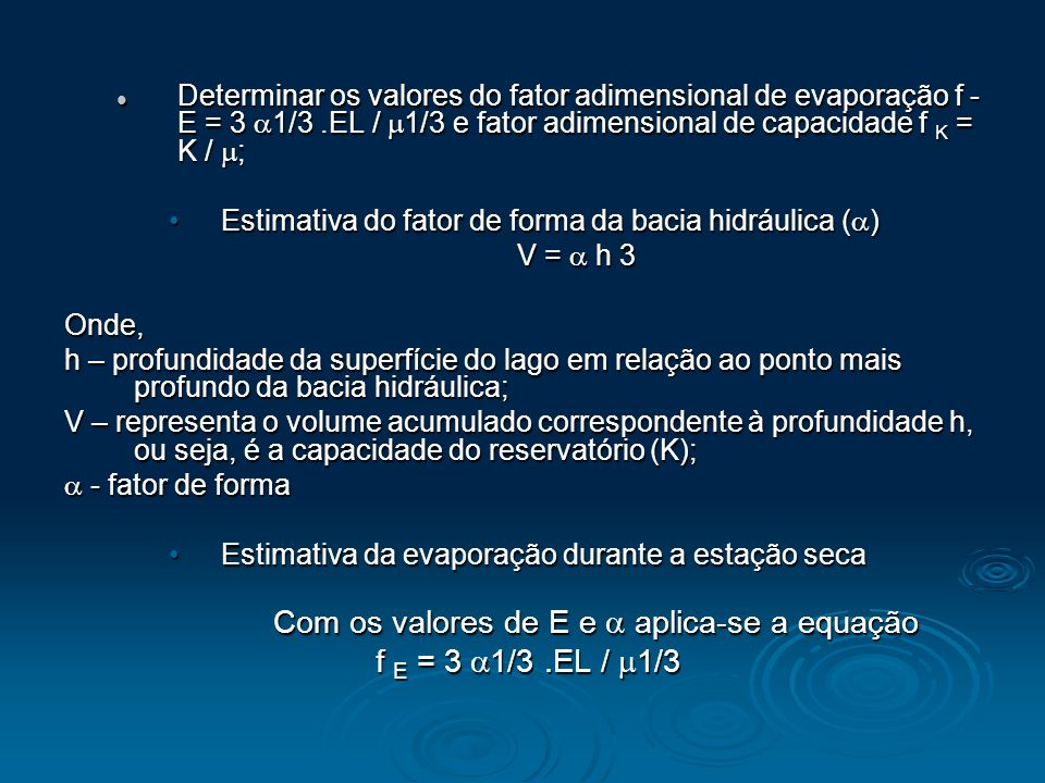 Determinar os valores do fator adimensional de evaporação f  E = 3 1/3.EL / 1/3 e fator adimensional de capacidade f K = K / ; Determinar os valores