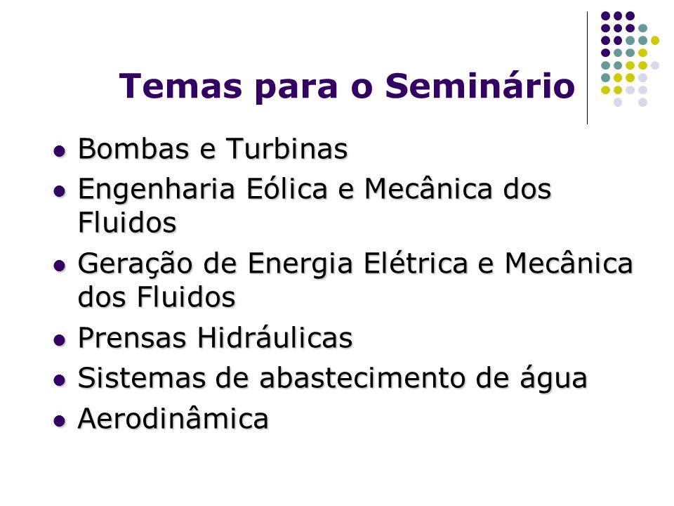 Temas para o Seminário Bombas e Turbinas Bombas e Turbinas Engenharia Eólica e Mecânica dos Fluidos Engenharia Eólica e Mecânica dos Fluidos Geração d