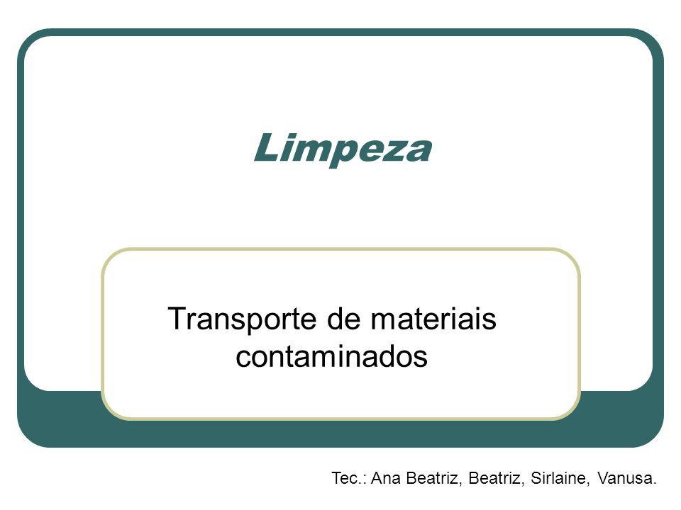 Limpeza Transporte de materiais contaminados Tec.: Ana Beatriz, Beatriz, Sirlaine, Vanusa.