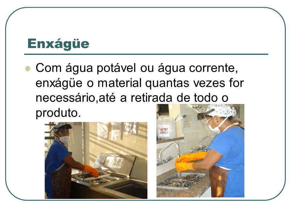 Enxágüe Com água potável ou água corrente, enxágüe o material quantas vezes for necessário,até a retirada de todo o produto.