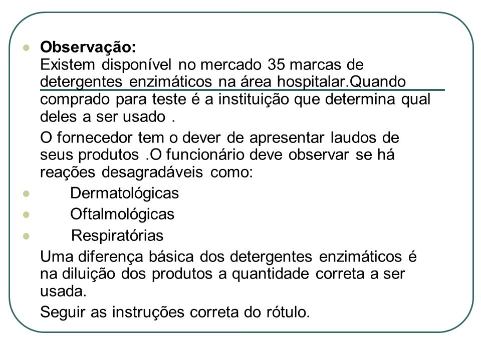 Observação: Existem disponível no mercado 35 marcas de detergentes enzimáticos na área hospitalar.Quando comprado para teste é a instituição que deter