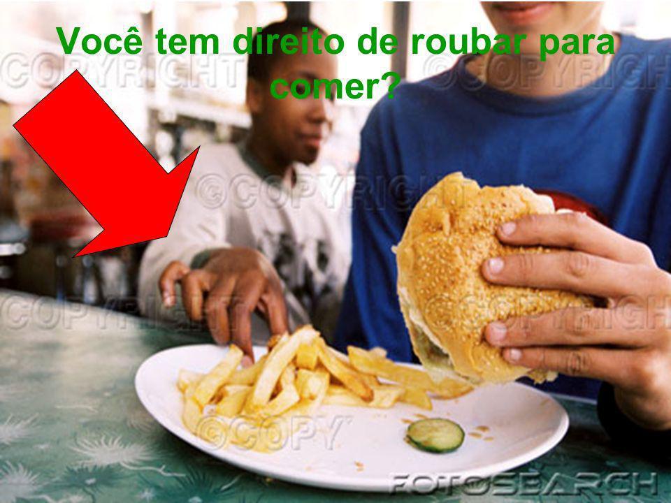 Você tem direito de roubar para comer?
