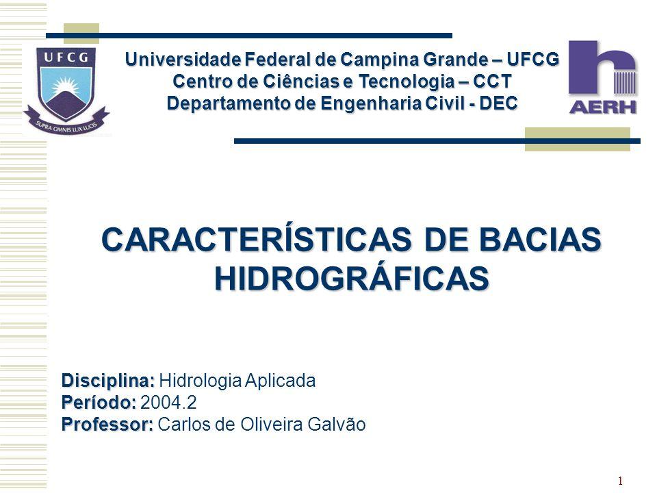 1 Universidade Federal de Campina Grande – UFCG Centro de Ciências e Tecnologia – CCT Departamento de Engenharia Civil - DEC CARACTERÍSTICAS DE BACIAS