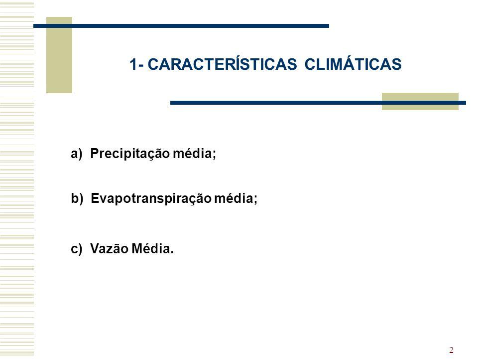 2 1- CARACTERÍSTICAS CLIMÁTICAS a) Precipitação média; b) Evapotranspiração média; c) Vazão Média.
