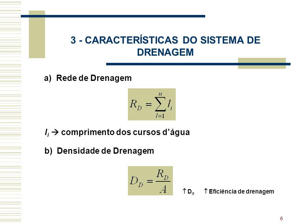 6 3 - CARACTERÍSTICAS DO SISTEMA DE DRENAGEM b) Densidade de Drenagem D d Eficiência de drenagem a) Rede de Drenagem l i comprimento dos cursos dágua