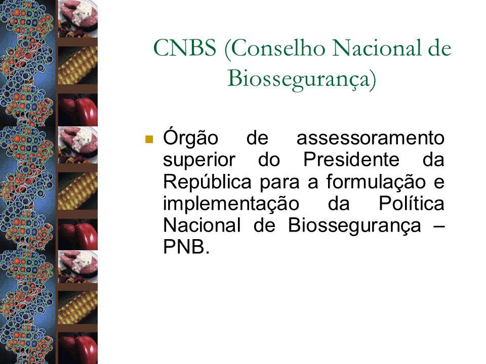 CNBS (Conselho Nacional de Biossegurança) Órgão de assessoramento superior do Presidente da República para a formulação e implementação da Política Na