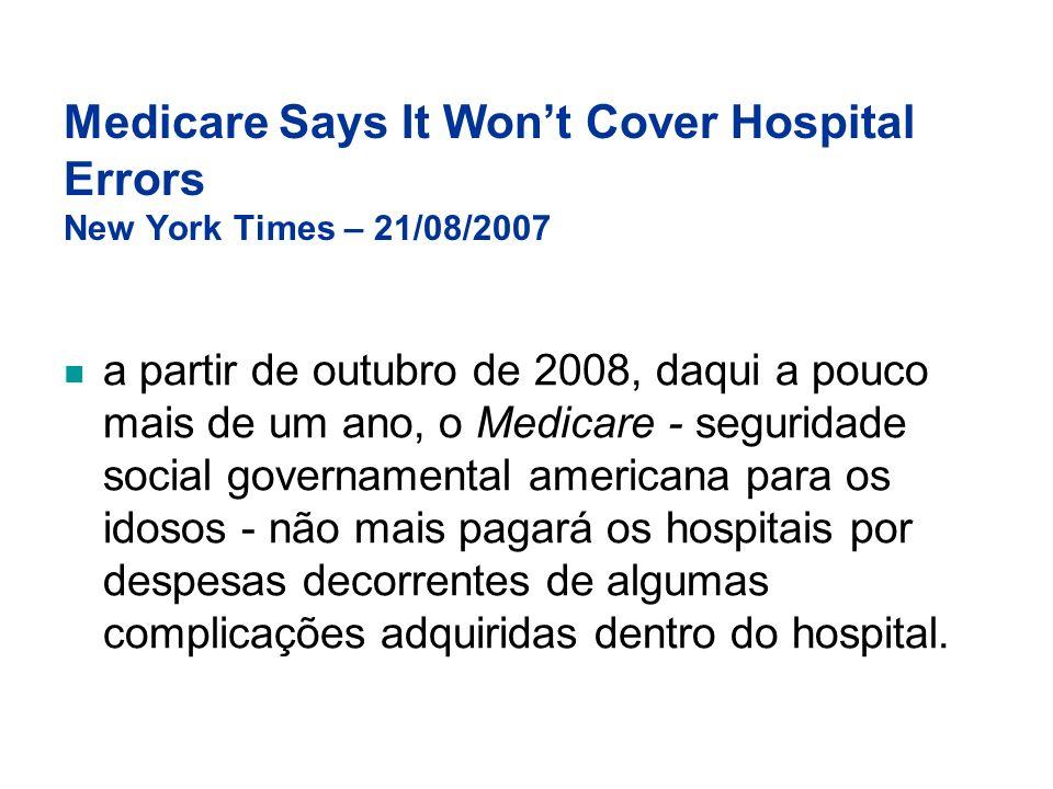 Medicare Says It Wont Cover Hospital Errors New York Times – 21/08/2007 a partir de outubro de 2008, daqui a pouco mais de um ano, o Medicare - seguri