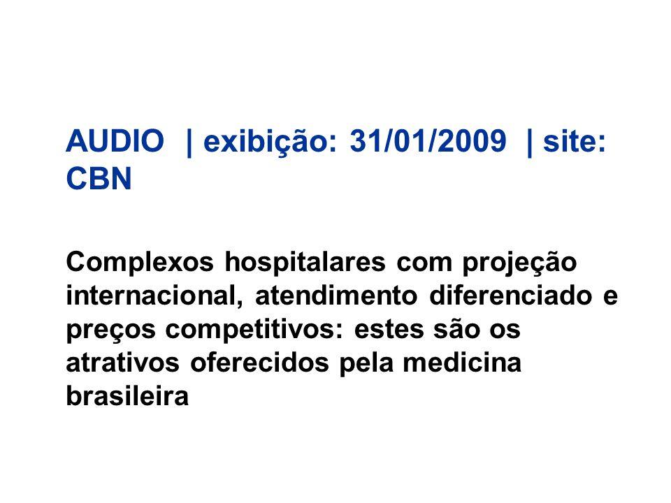 AUDIO | exibição: 31/01/2009 | site: CBN Complexos hospitalares com projeção internacional, atendimento diferenciado e preços competitivos: estes são