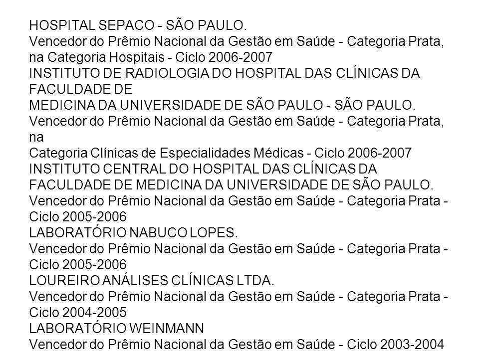 HOSPITAL SEPACO - SÃO PAULO. Vencedor do Prêmio Nacional da Gestão em Saúde - Categoria Prata, na Categoria Hospitais - Ciclo 2006-2007 INSTITUTO DE R