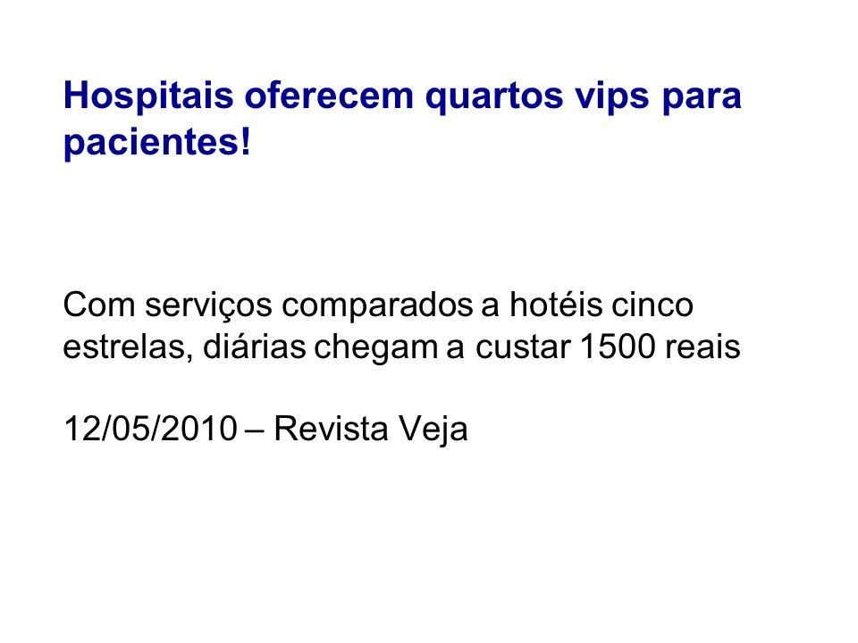 Hospitais oferecem quartos vips para pacientes! Com serviços comparados a hotéis cinco estrelas, diárias chegam a custar 1500 reais 12/05/2010 – Revis