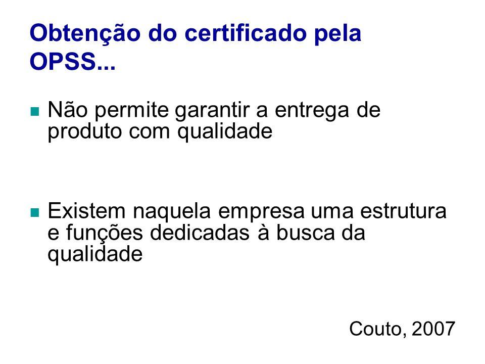 Obtenção do certificado pela OPSS... Não permite garantir a entrega de produto com qualidade Existem naquela empresa uma estrutura e funções dedicadas