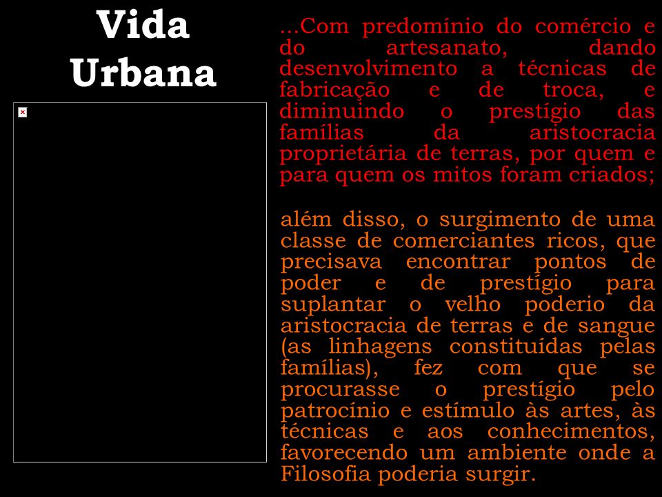Vida Urbana...Com predomínio do comércio e do artesanato, dando desenvolvimento a técnicas de fabricação e de troca, e diminuindo o prestígio das famí