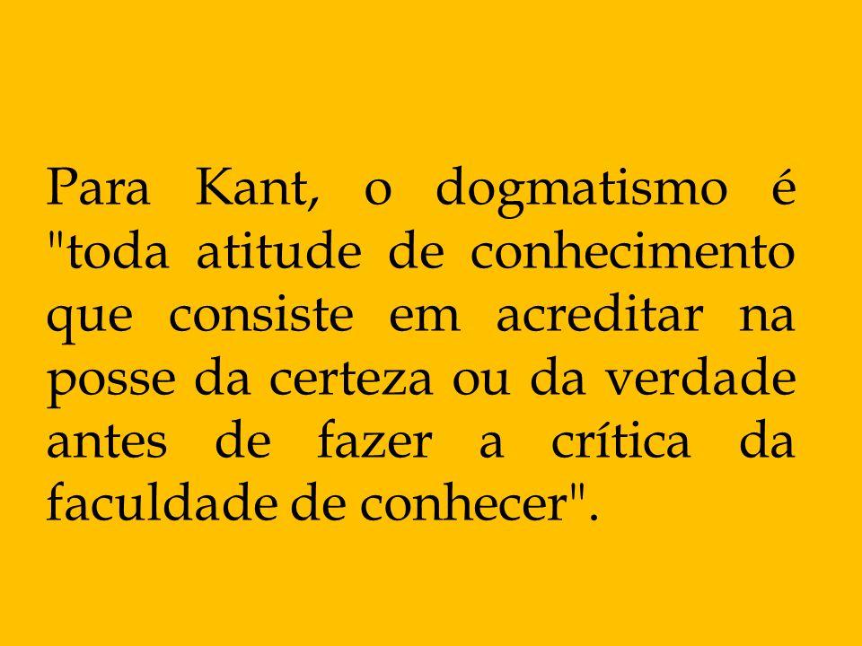 Para Kant, o dogmatismo é