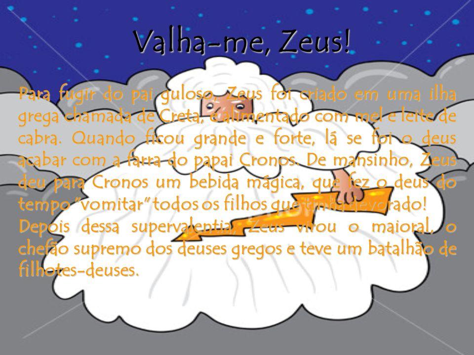 Para fugir do pai guloso, Zeus foi criado em uma ilha grega chamada de Creta, e alimentado com mel e leite de cabra. Quando ficou grande e forte, lá s