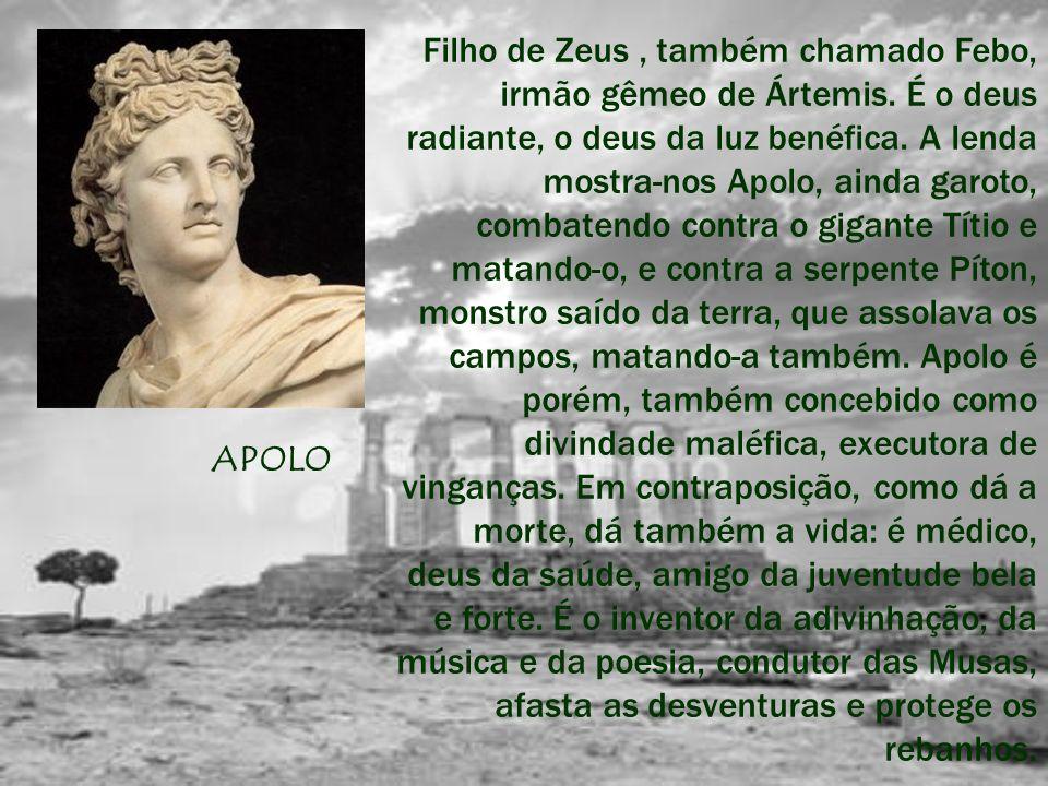 APOLO Filho de Zeus, também chamado Febo, irmão gêmeo de Ártemis. É o deus radiante, o deus da luz benéfica. A lenda mostra-nos Apolo, ainda garoto, c
