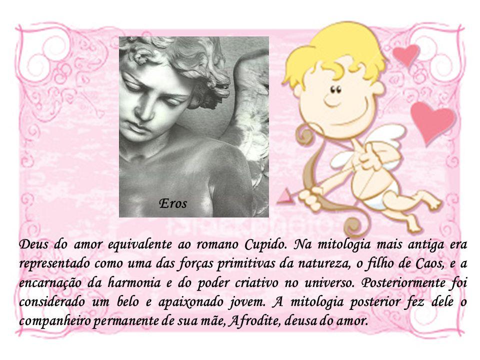 Eros Deus do amor equivalente ao romano Cupido. Na mitologia mais antiga era representado como uma das forças primitivas da natureza, o filho de Caos,