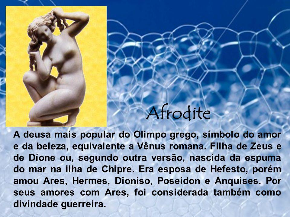 Afrodite A deusa mais popular do Olimpo grego, símbolo do amor e da beleza, equivalente a Vênus romana. Filha de Zeus e de Díone ou, segundo outra ver