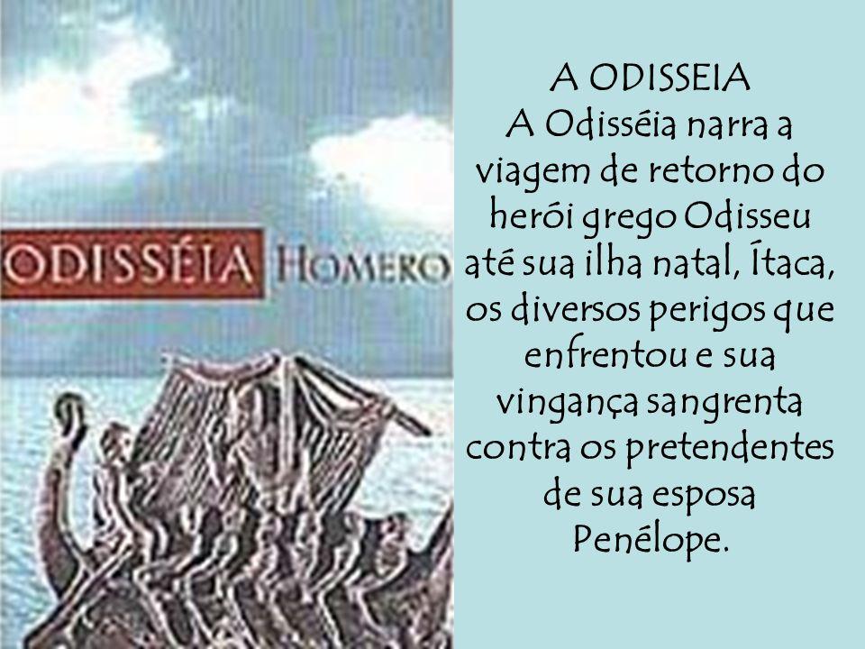 A ODISSEIA A Odisséia narra a viagem de retorno do herói grego Odisseu até sua ilha natal, Ítaca, os diversos perigos que enfrentou e sua vingança san