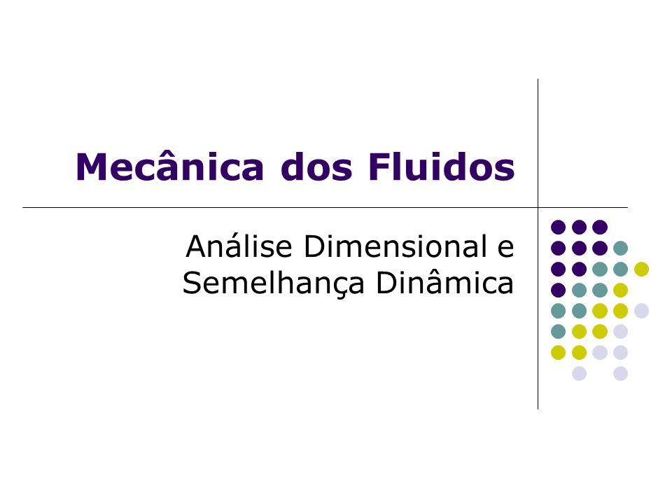 Mecânica dos Fluidos Análise Dimensional e Semelhança Dinâmica