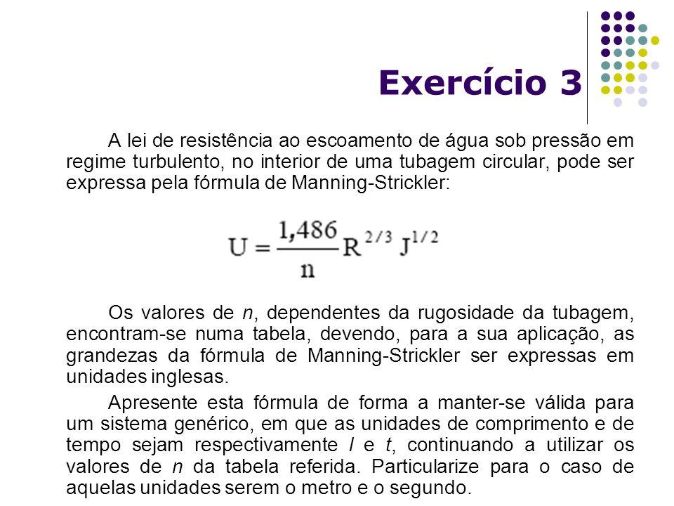 Exercício 3 A lei de resistência ao escoamento de água sob pressão em regime turbulento, no interior de uma tubagem circular, pode ser expressa pela f