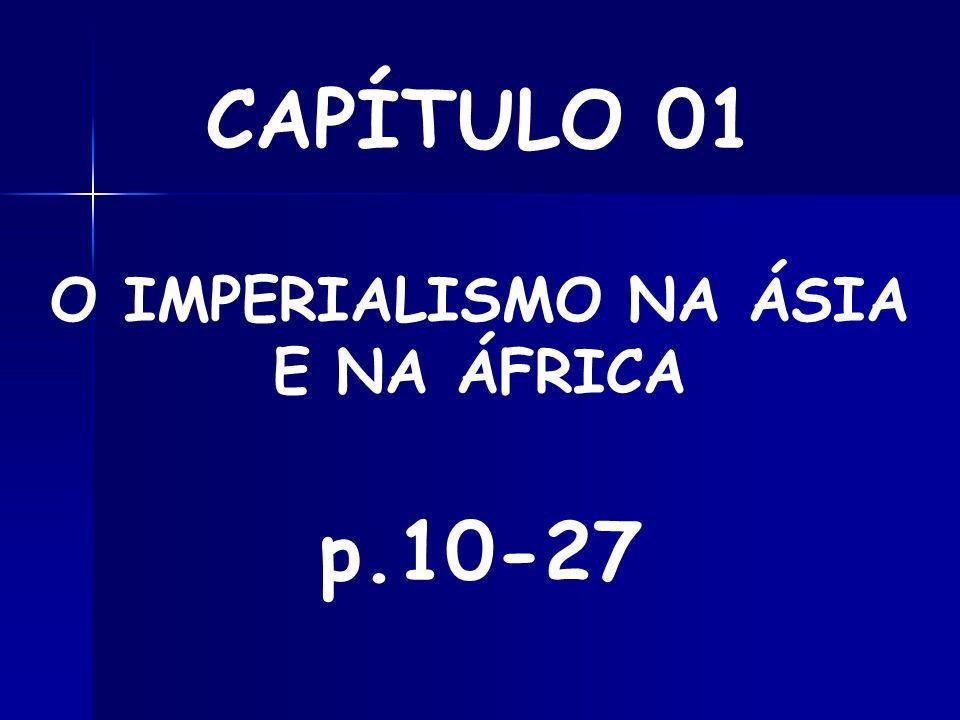 CAPÍTULO 01 O IMPERIALISMO NA ÁSIA E NA ÁFRICA p.10-27