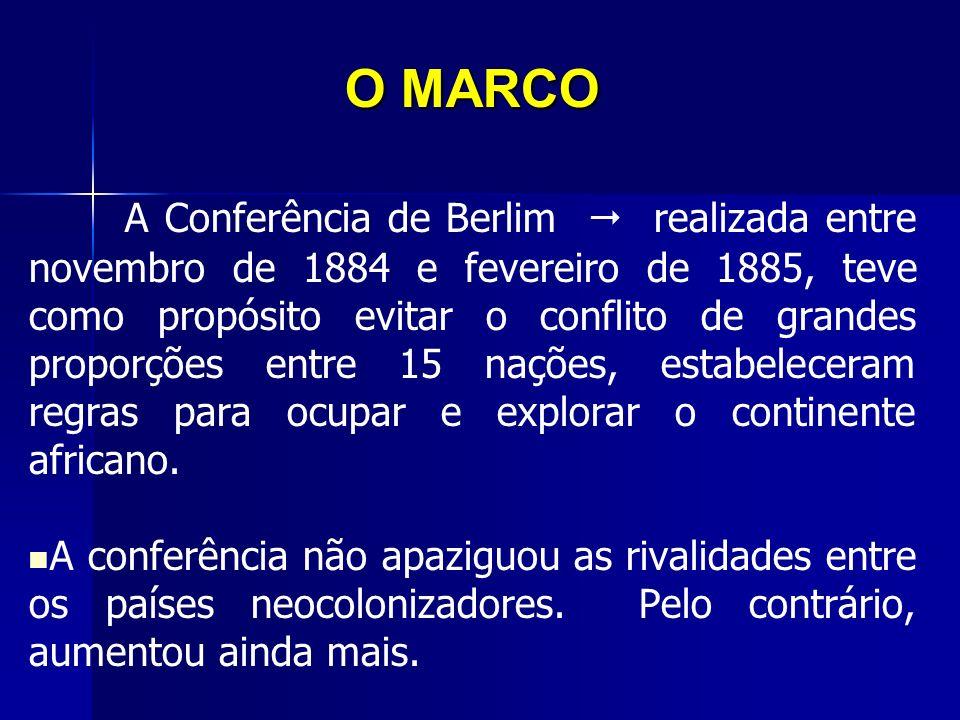 O MARCO A Conferência de Berlim realizada entre novembro de 1884 e fevereiro de 1885, teve como propósito evitar o conflito de grandes proporções entr