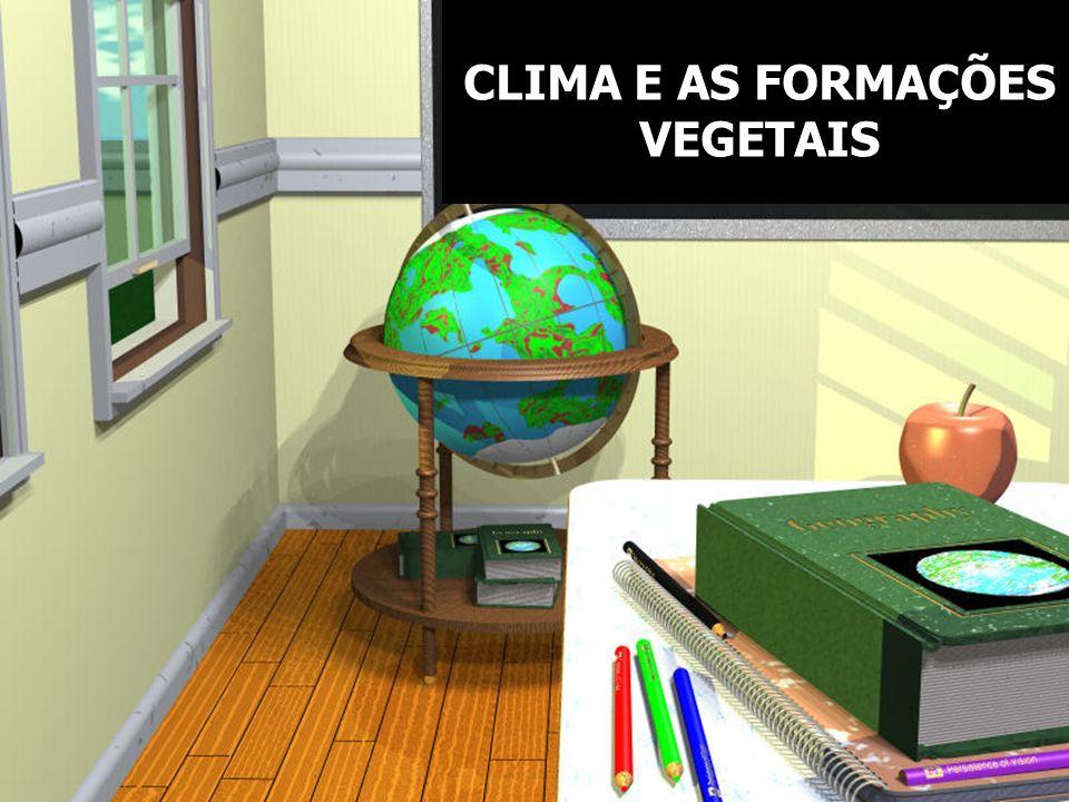 GEOGRAFIA 1 a SÉRIE - ENSINO MÉDIO PROF. OTAIR CLIMA E AS FORMAÇÕES VEGETAIS