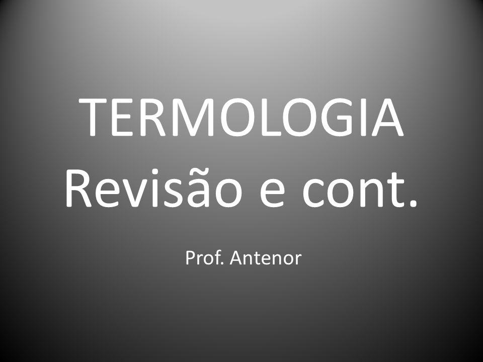 TERMOLOGIA Revisão e cont. Prof. Antenor