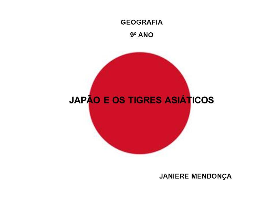 GEOGRAFIA 9º ANO JAPÃO E OS TIGRES ASIÁTICOS JANIERE MENDONÇA
