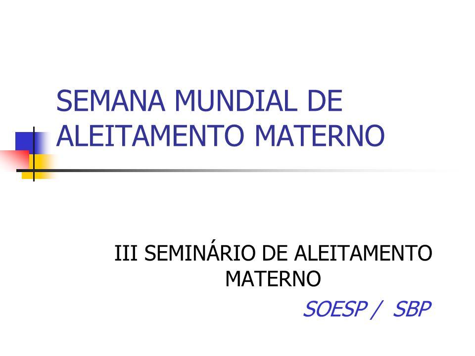 SEMANA MUNDIAL DE ALEITAMENTO MATERNO III SEMINÁRIO DE ALEITAMENTO MATERNO SOESP / SBP