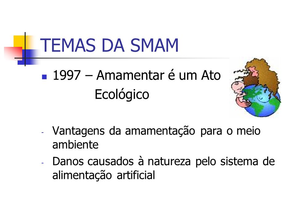 TEMAS DA SMAM 1997 – Amamentar é um Ato Ecológico - Vantagens da amamentação para o meio ambiente - Danos causados à natureza pelo sistema de alimenta