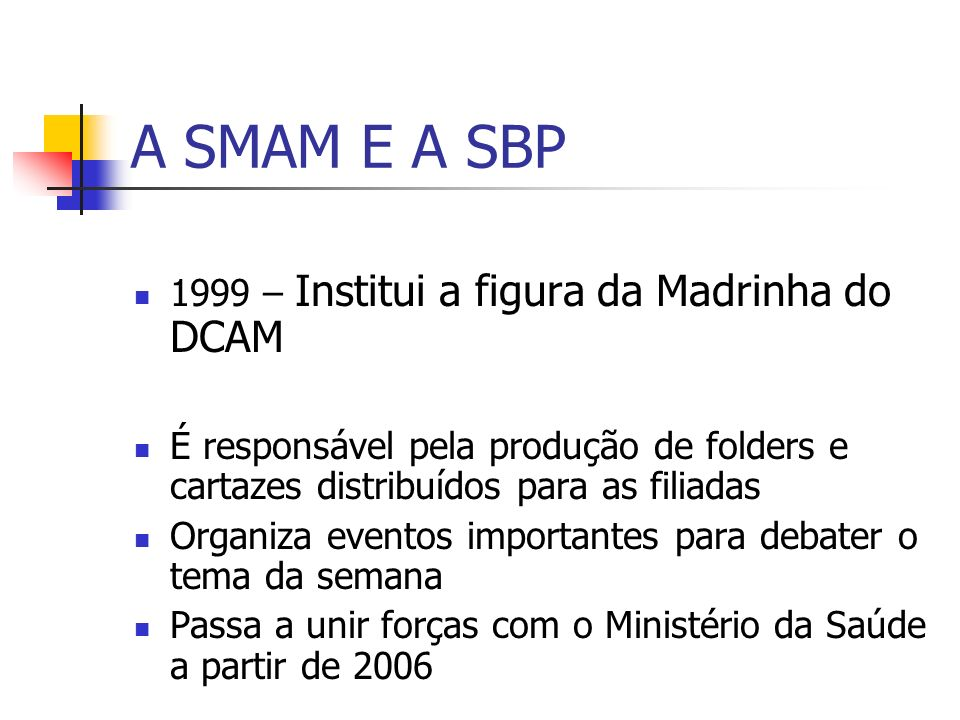 A SMAM E A SBP 1999 – Institui a figura da Madrinha do DCAM É responsável pela produção de folders e cartazes distribuídos para as filiadas Organiza e