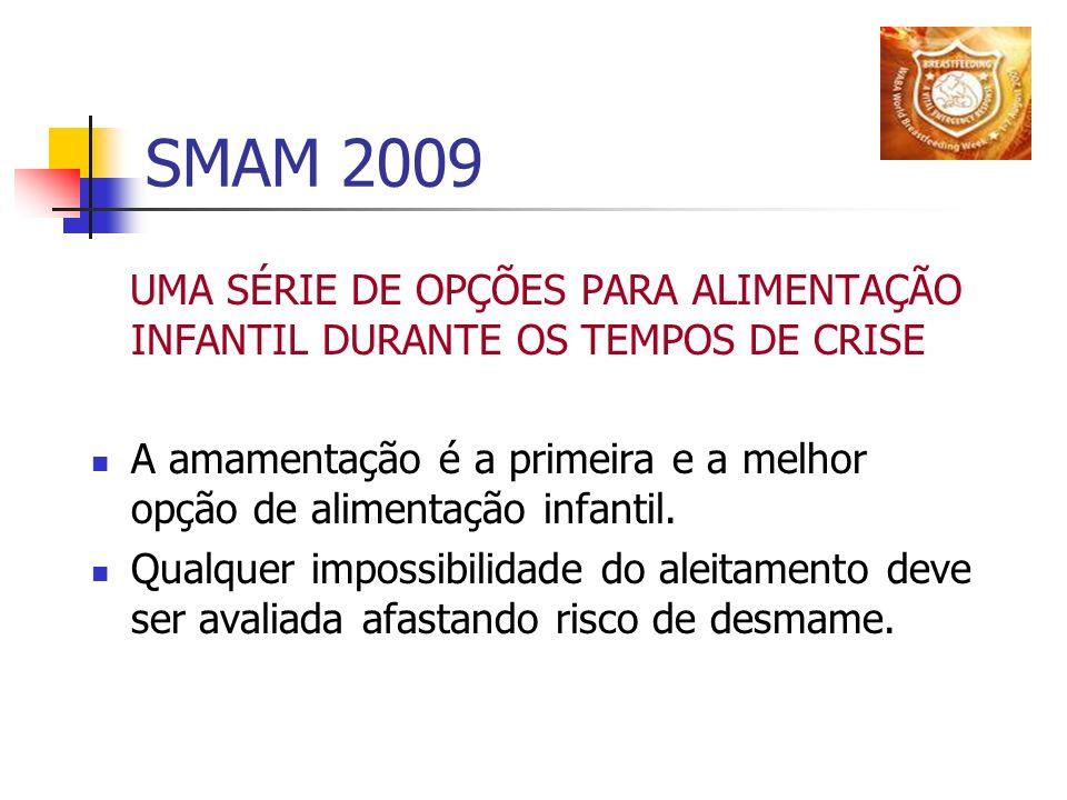 SMAM 2009 UMA SÉRIE DE OPÇÕES PARA ALIMENTAÇÃO INFANTIL DURANTE OS TEMPOS DE CRISE A amamentação é a primeira e a melhor opção de alimentação infantil