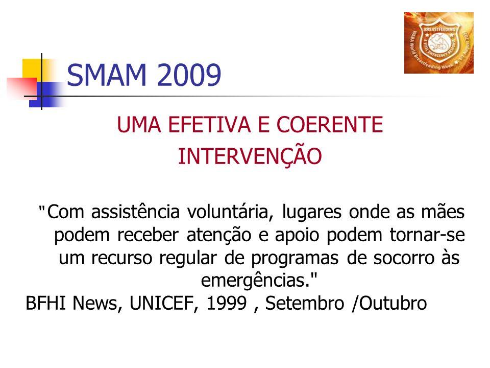 SMAM 2009 UMA EFETIVA E COERENTE INTERVENÇÃO Com assistência voluntária, lugares onde as mães podem receber atenção e apoio podem tornar-se um recurso