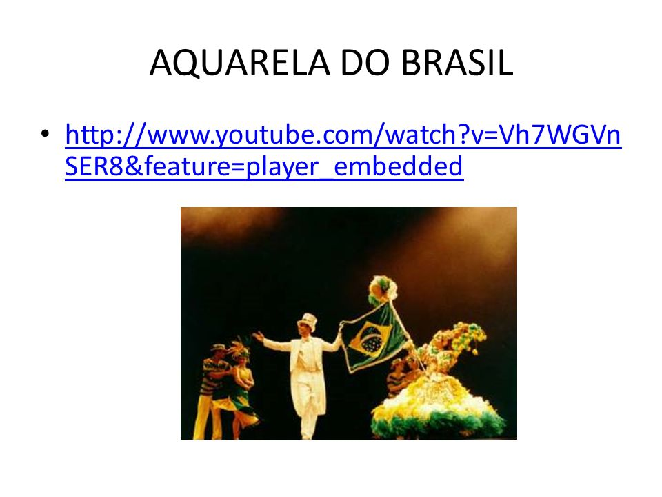 AQUARELA DO BRASIL   v=Vh7WGVn SER8&feature=player_embedded   v=Vh7WGVn SER8&feature=player_embedded