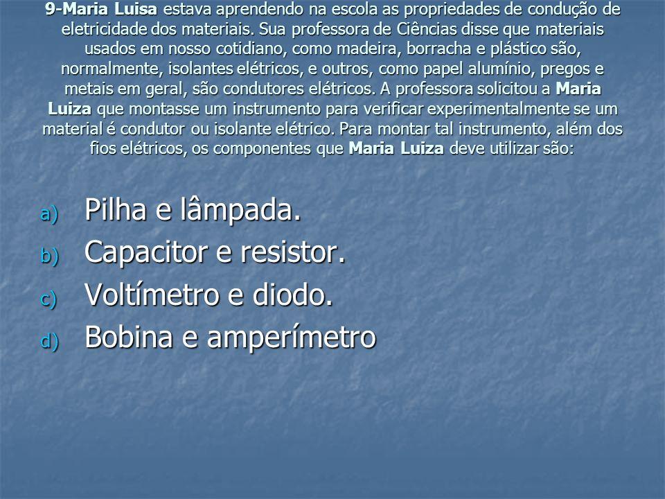 9-Maria Luisa estava aprendendo na escola as propriedades de condução de eletricidade dos materiais. Sua professora de Ciências disse que materiais us