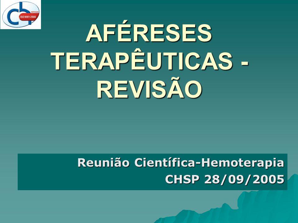 AFÉRESES TERAPÊUTICAS - REVISÃO Reunião Científica-Hemoterapia CHSP 28/09/2005
