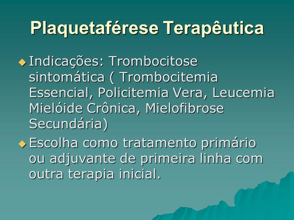 Plaquetaférese Terapêutica Indicações: Trombocitose sintomática ( Trombocitemia Essencial, Policitemia Vera, Leucemia Mielóide Crônica, Mielofibrose S