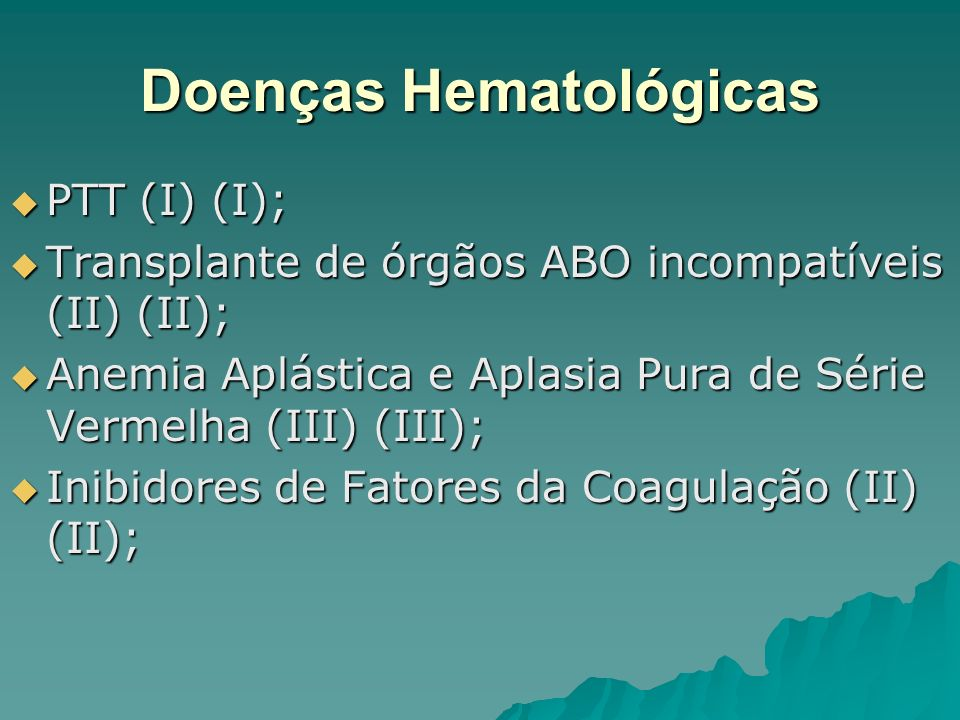 Doenças Hematológicas PTT (I) (I); PTT (I) (I); Transplante de órgãos ABO incompatíveis (II) (II); Transplante de órgãos ABO incompatíveis (II) (II);