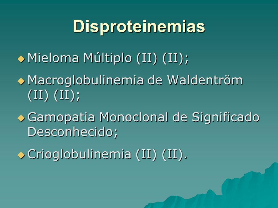 Disproteinemias Mieloma Múltiplo (II) (II); Mieloma Múltiplo (II) (II); Macroglobulinemia de Waldentröm (II) (II); Macroglobulinemia de Waldentröm (II