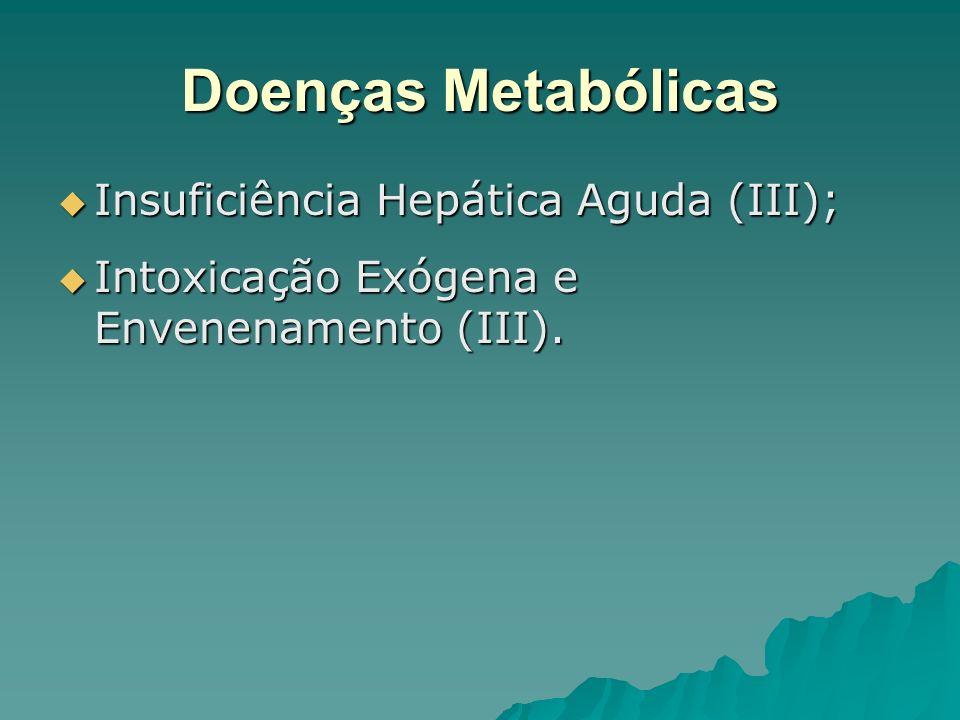 Doenças Metabólicas Insuficiência Hepática Aguda (III); Insuficiência Hepática Aguda (III); Intoxicação Exógena e Envenenamento (III). Intoxicação Exó