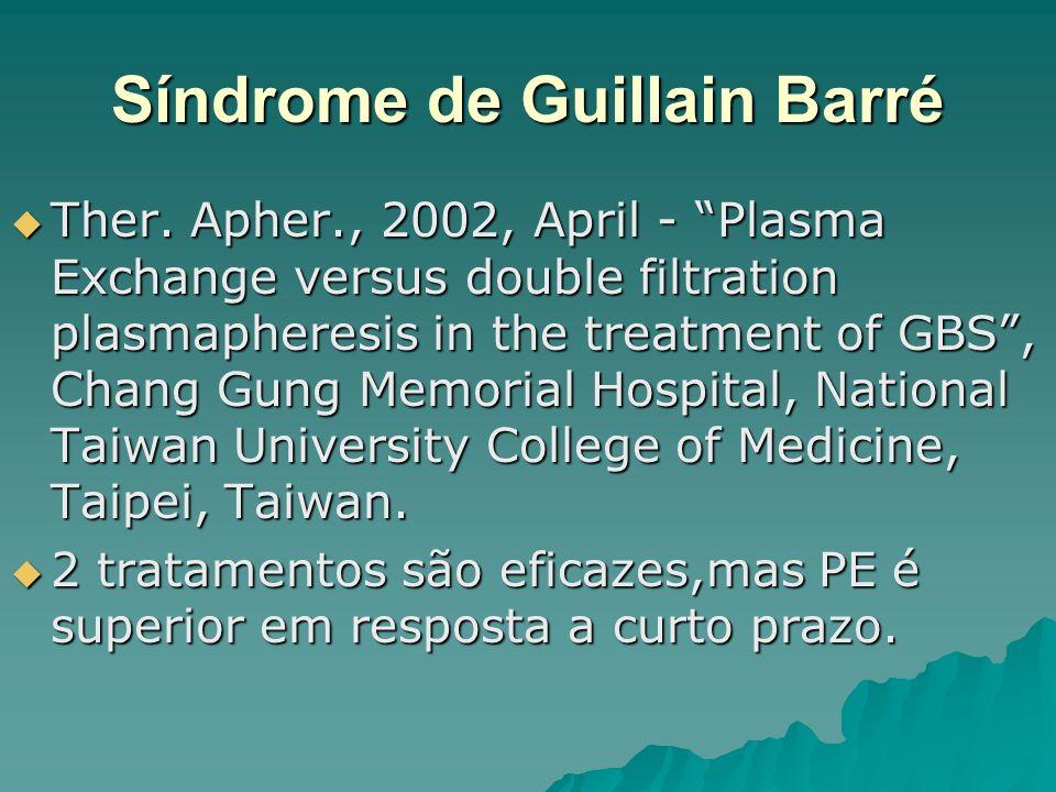Síndrome de Guillain Barré Ther. Apher., 2002, April - Plasma Exchange versus double filtration plasmapheresis in the treatment of GBS, Chang Gung Mem