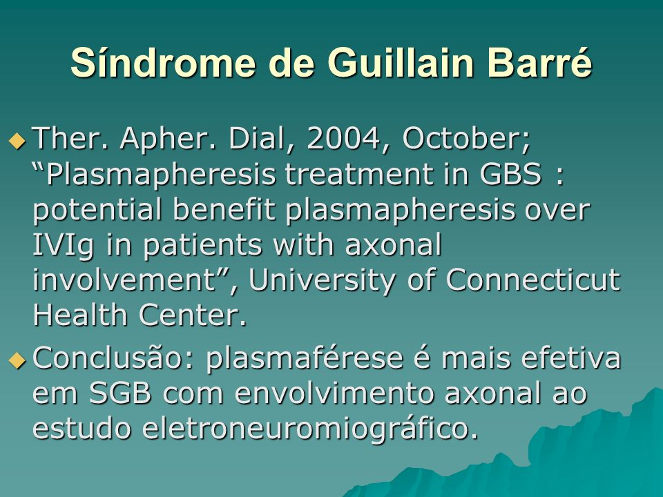 Síndrome de Guillain Barré Ther. Apher. Dial, 2004, October; Plasmapheresis treatment in GBS : potential benefit plasmapheresis over IVIg in patients